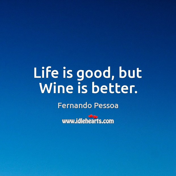 Image, Life is good, but Wine is better.