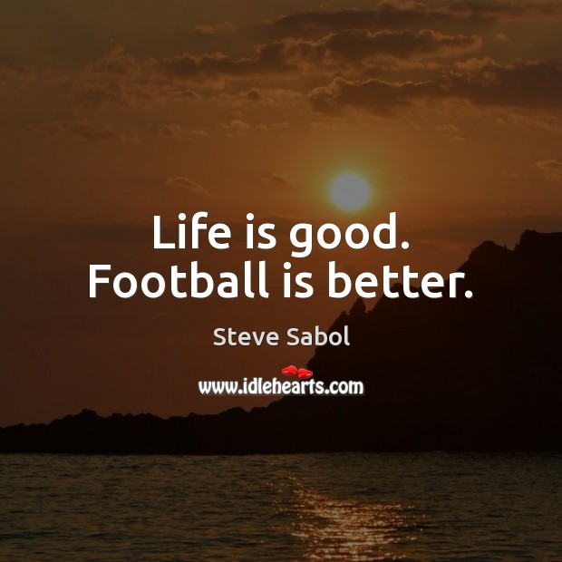 Image, Life is good. Football is better.