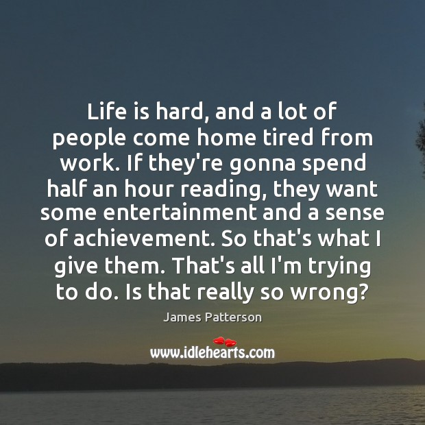 Life is hard, and a lot of people come home tired from Life is Hard Quotes Image