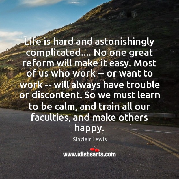 Life is hard and astonishingly complicated…. No one great reform will make Life is Hard Quotes Image