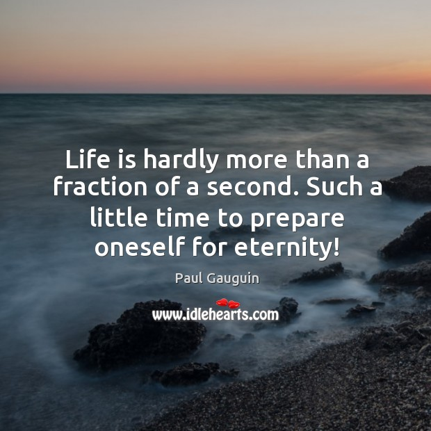 Life is hardly more than a fraction of a second. Such a little time to prepare oneself for eternity! Image