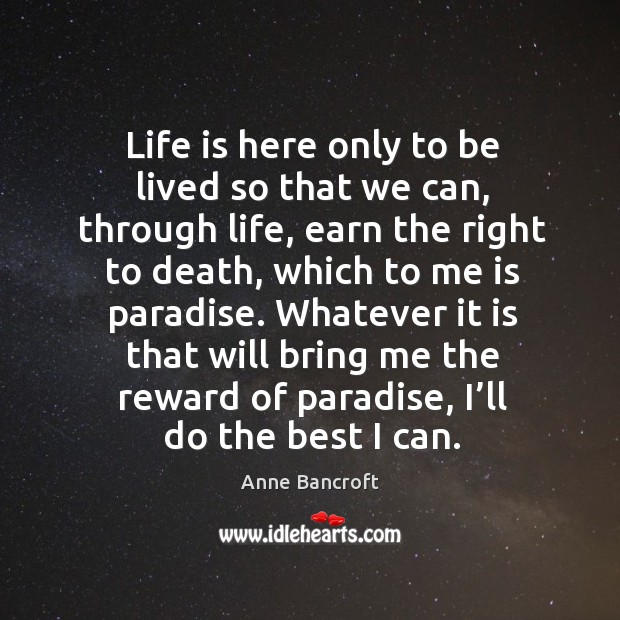 Life is here only to be lived so that we can, through life, earn the right to death Image