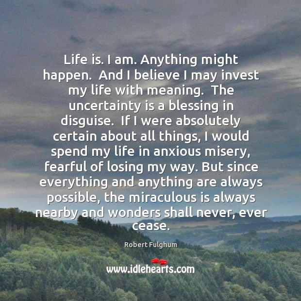 Image, Life is. I am. Anything might happen.  And I believe I may
