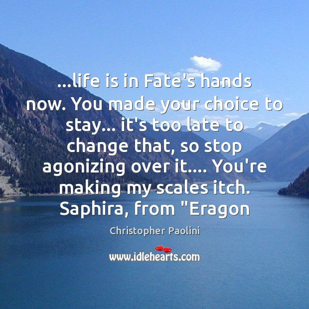 …life is in Fate's hands now. You made your choice to stay… Christopher Paolini Picture Quote