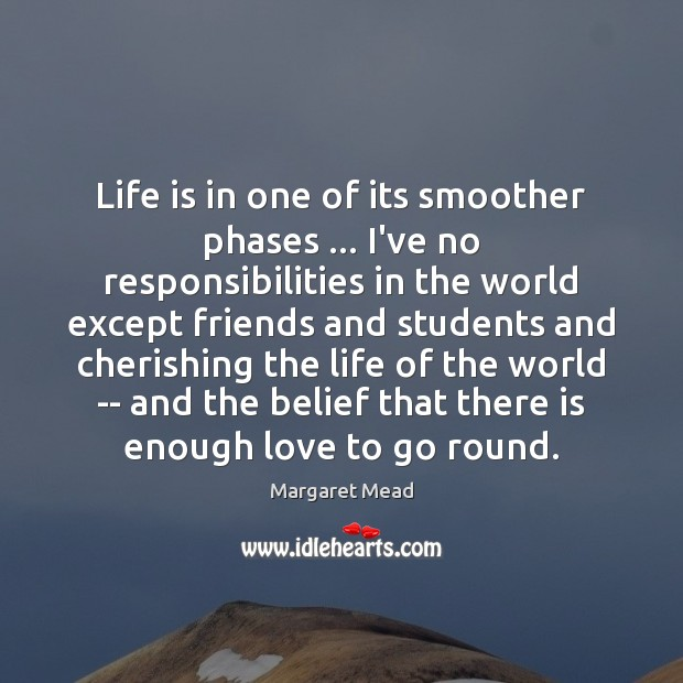 Life is in one of its smoother phases … I've no responsibilities in Image