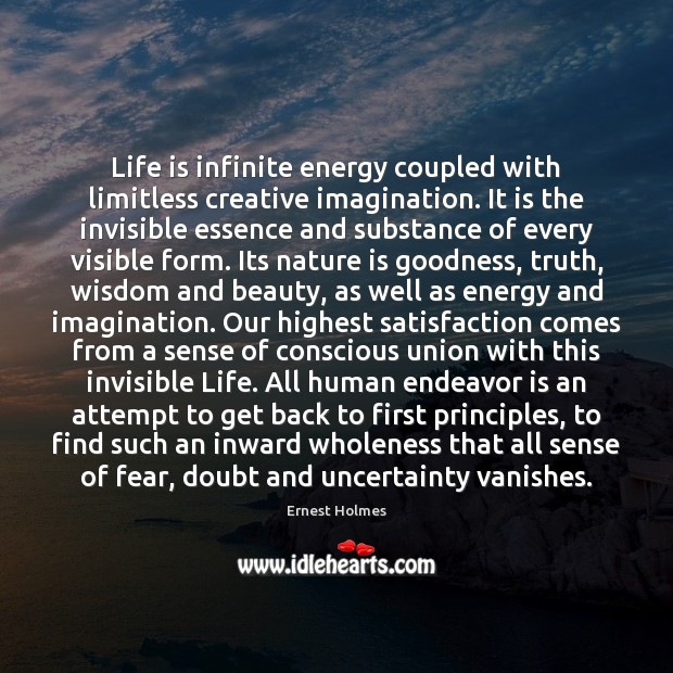 Life is infinite energy coupled with limitless creative imagination. It is the Ernest Holmes Picture Quote