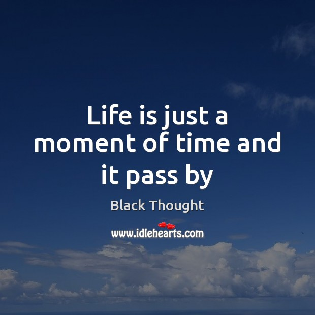 Image, Life is just a moment of time and it pass by