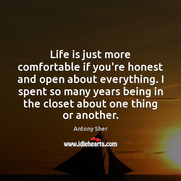 Image, Life is just more comfortable if you're honest and open about everything.