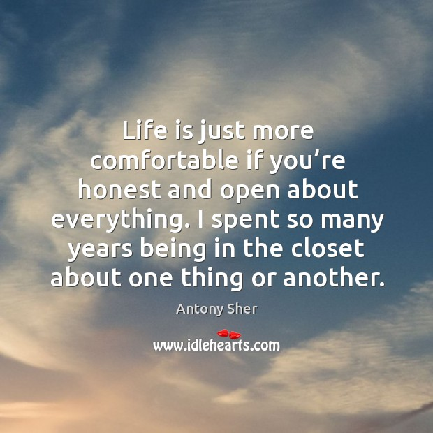 Life is just more comfortable if you're honest and open about everything. Image