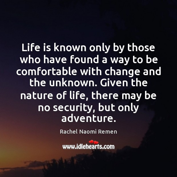 Life is known only by those who have found a way to Rachel Naomi Remen Picture Quote