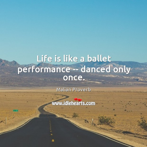 Life is like a ballet performance — danced only once. Malian Proverbs Image