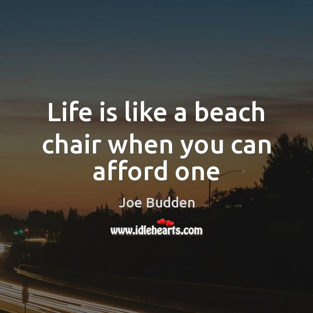 Life is like a beach chair when you can afford one Image
