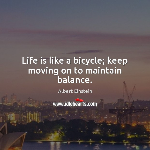 Image, Life is like a bicycle; keep moving on to maintain balance.