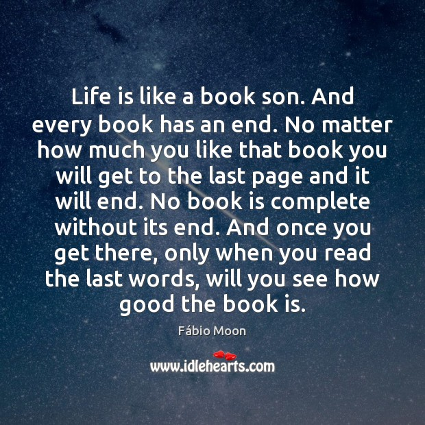 Life is like a book son. And every book has an end. Image