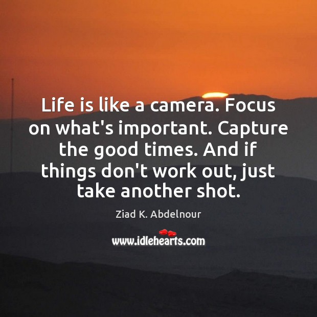 Image, Life is like a camera. Focus on what's important. Capture the good