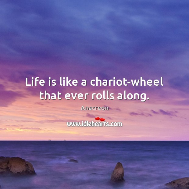 Image, Life is like a chariot-wheel that ever rolls along.