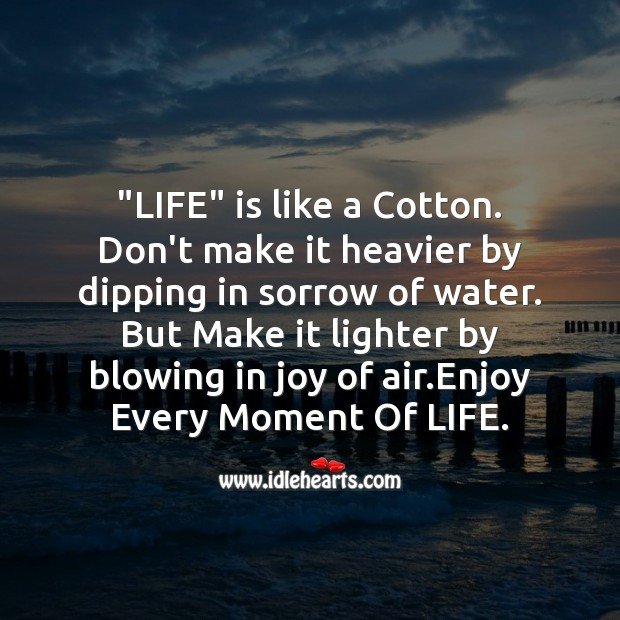 "Image, ""life"" is like a cotton."