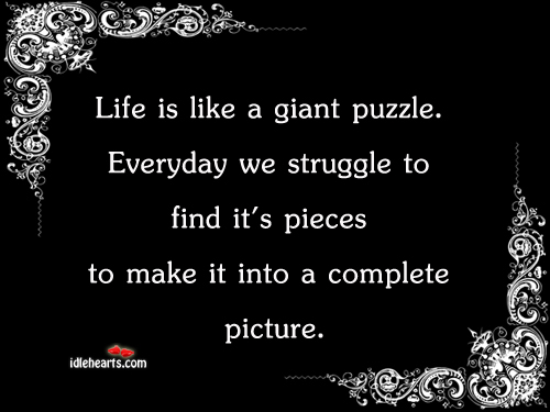 Life is Like a Giant Puzzle.
