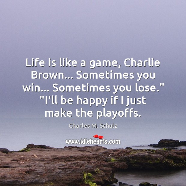 Image, Life is like a game, Charlie Brown… Sometimes you win… Sometimes you