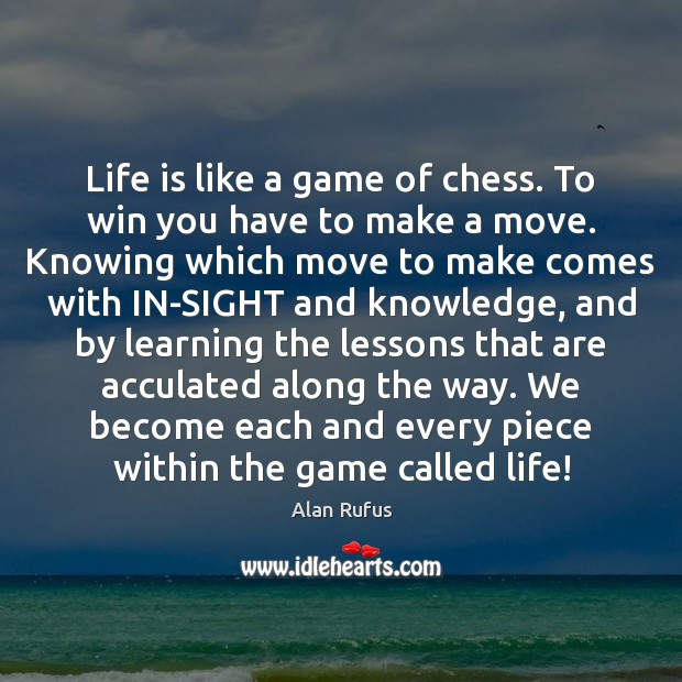 Image, Life is like a game of chess. To win you have to
