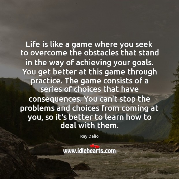 Life is like a game where you seek to overcome the obstacles Ray Dalio Picture Quote