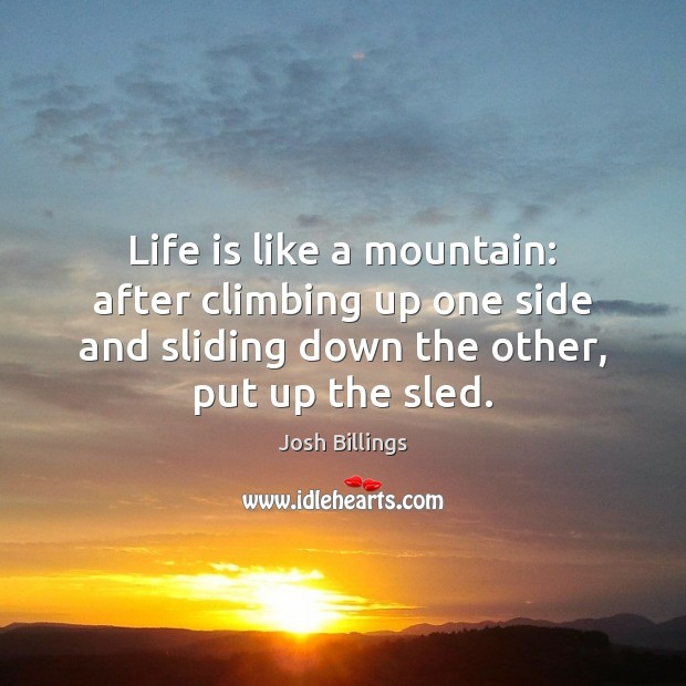 Life is like a mountain: after climbing up one side and sliding Image