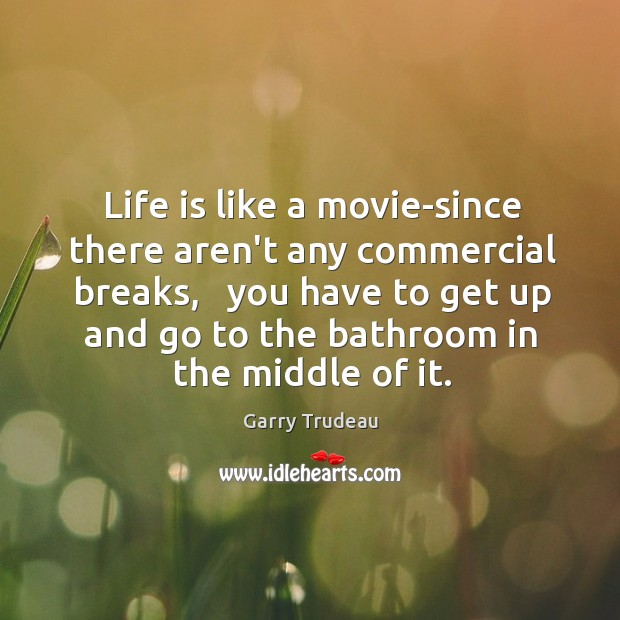 Life is like a movie-since there aren't any commercial breaks,   you have Garry Trudeau Picture Quote