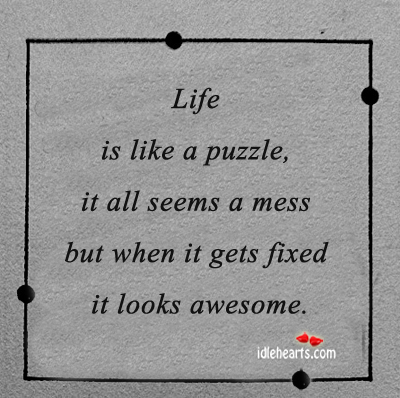 Life Is Like A Puzzle, It All Seems A…