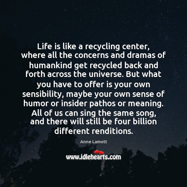 Image, Life is like a recycling center, where all the concerns and dramas