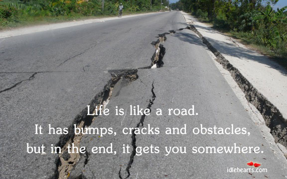 Image, Life is like a road. It has bumps, cracks and