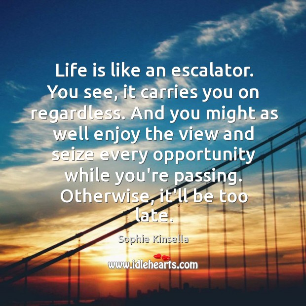 Image, Life is like an escalator. You see, it carries you on regardless.