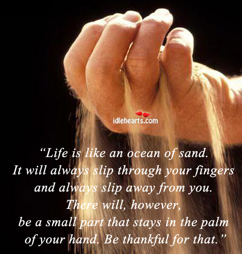 Life is like an ocean of sand.