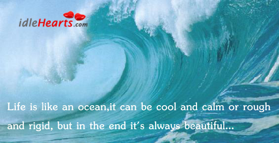 Life Is Like An Ocean, It Can Be…