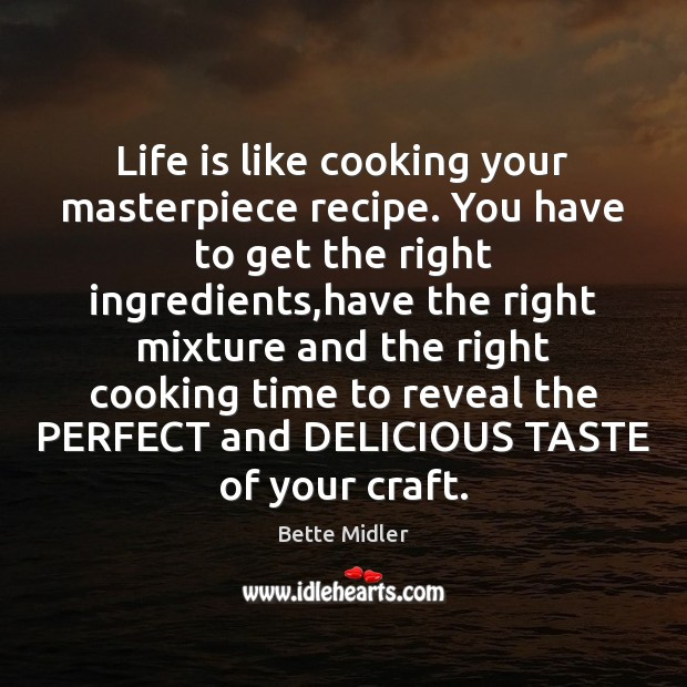 Life is like cooking your masterpiece recipe. You have to get the Image