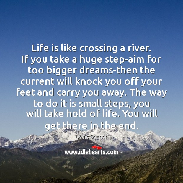 Life is like crossing a river. If you take a huge step-aim Louis Sachar Picture Quote