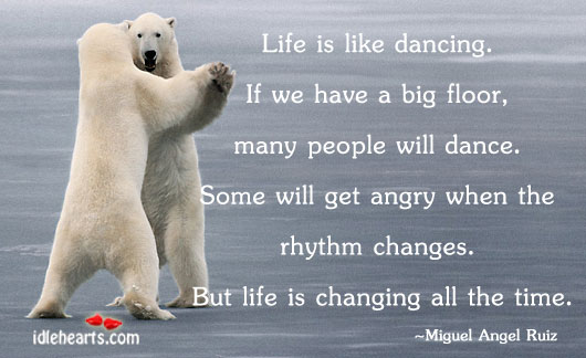 Life Is Like Dancing. If We Have A Big…