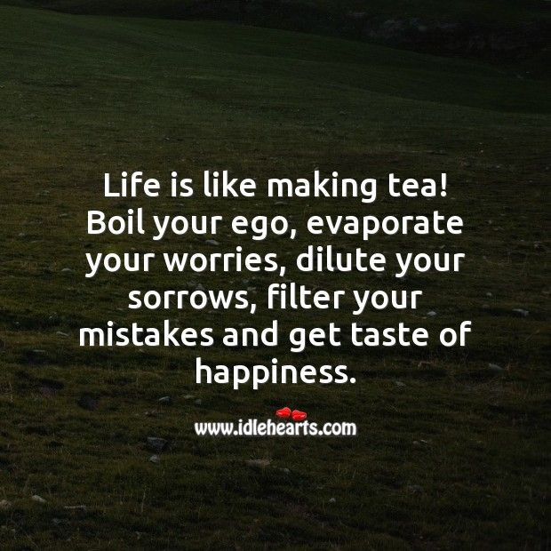 Life Is Like Making Tea