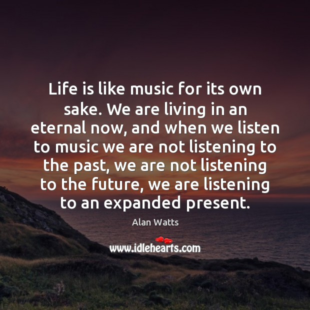 Life is like music for its own sake. We are living in Image