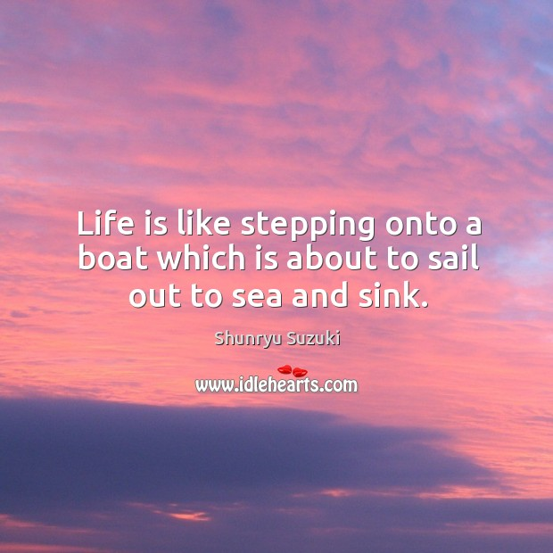 Image, Life is like stepping onto a boat which is about to sail out to sea and sink.