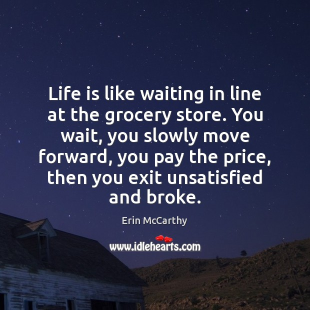 Image, Life is like waiting in line at the grocery store. You wait,