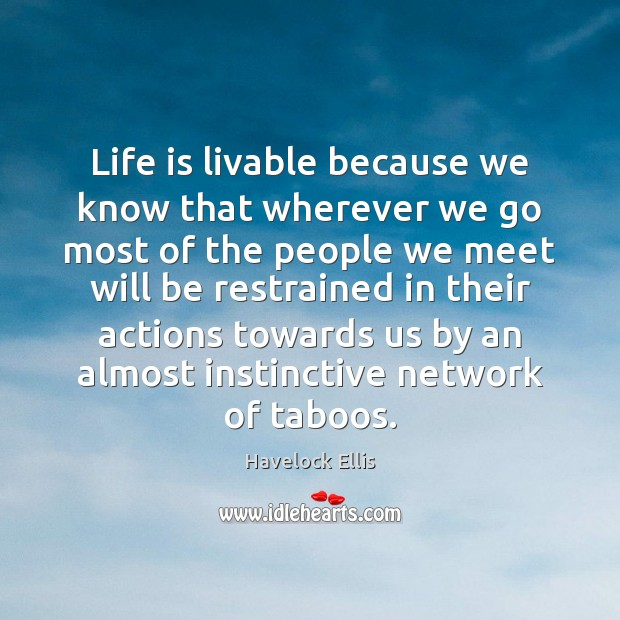 Life is livable because we know that wherever we go most of Havelock Ellis Picture Quote