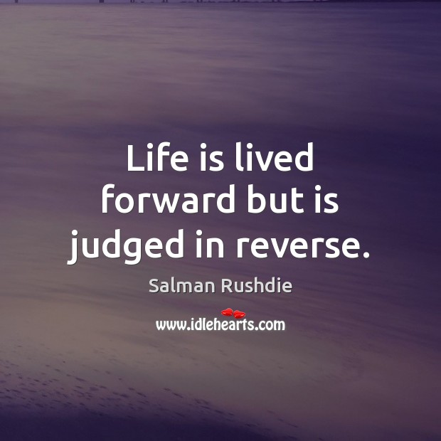 Image, Life is lived forward but is judged in reverse.