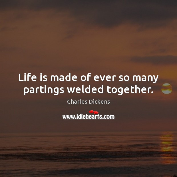 Life is made of ever so many partings welded together. Image