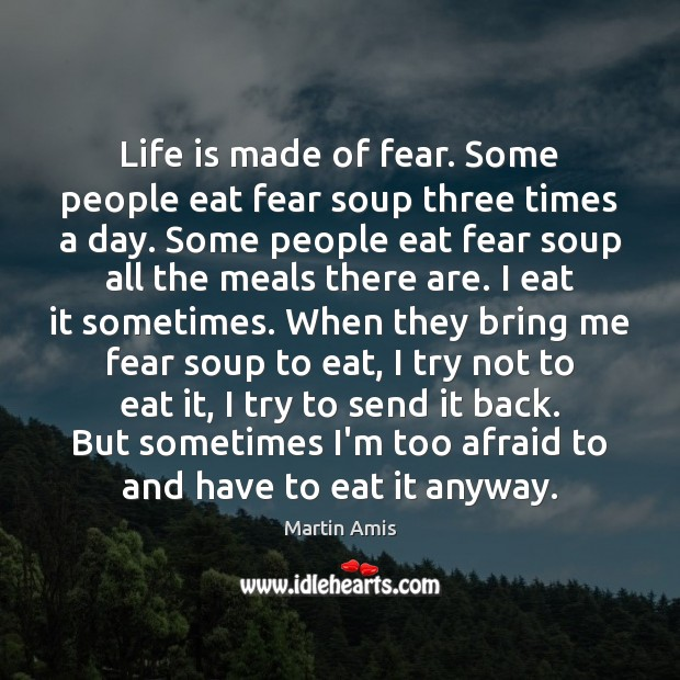 Image, Life is made of fear. Some people eat fear soup three times