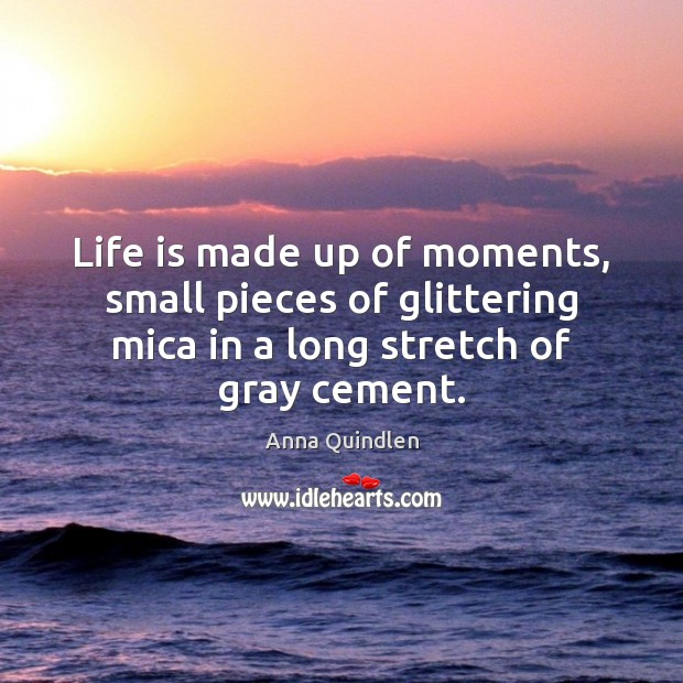 Image, Life is made up of moments, small pieces of glittering mica in