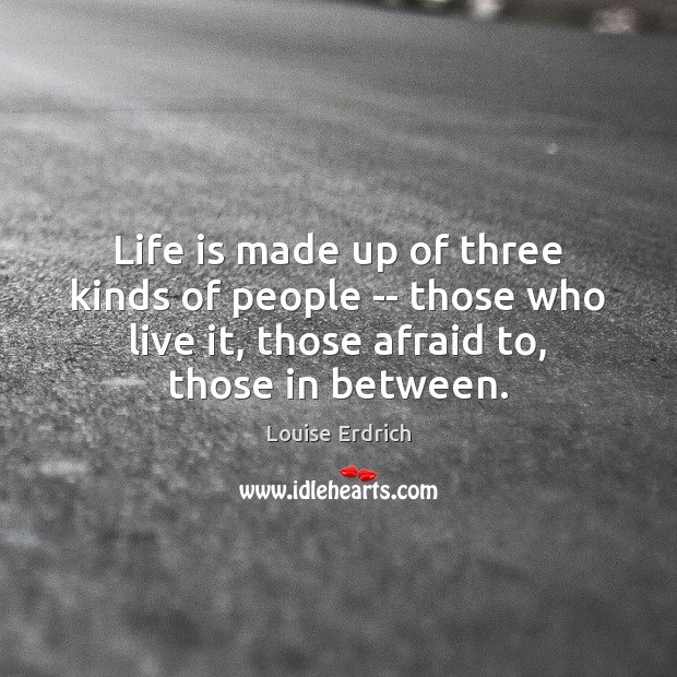 Life is made up of three kinds of people — those who Image