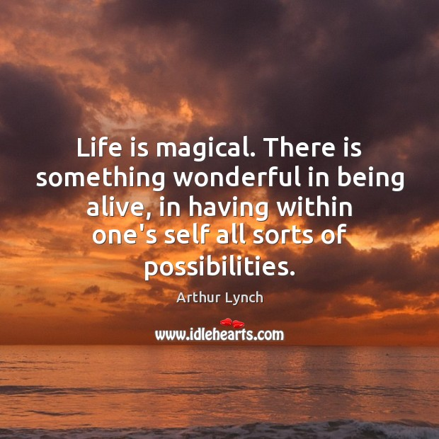 Image, Life is magical. There is something wonderful in being alive, in having