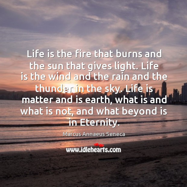 Life is matter and is earth, what is and what is not, and what beyond is in eternity. Image