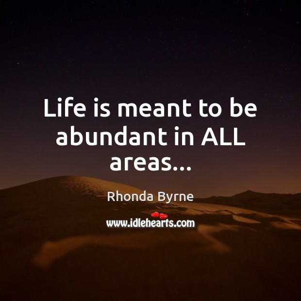 Life is meant to be abundant in ALL areas… Image
