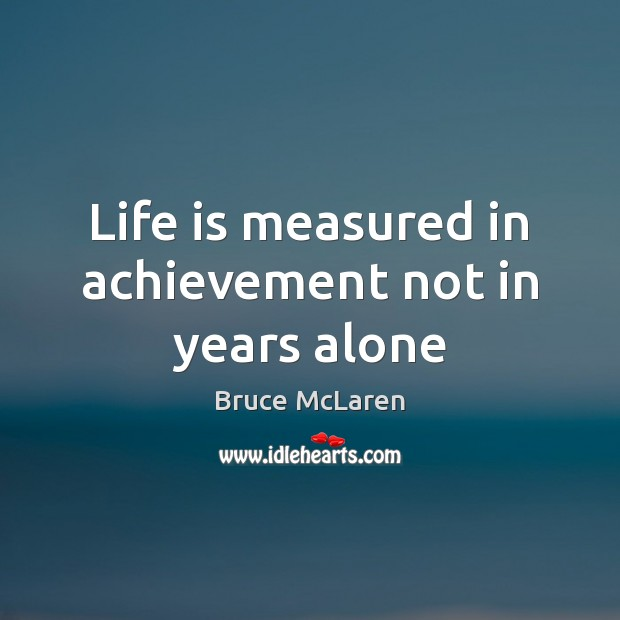 Image, Life is measured in achievement not in years alone